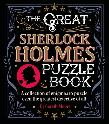 The Great Sherlock Holmes Puzzle Book: A Collection of Enigmas to Puzzle Even the Greatest Detective of All Cover Image