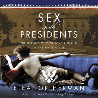 Sex with Presidents: The Ins and Outs of Love and Lust in the White House Cover Image