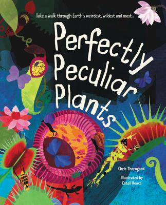 Perfectly Peculiar Plants: Take a Walk through Earth's Weirdest, Wildest and Most ... Cover Image