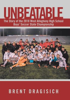 Unbeatable: The Story of the 2018 West Allegheny High School Boys' Soccer State Championship Cover Image