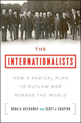 The Internationalists: How a Radical Plan to Outlaw War Remade the World Cover Image