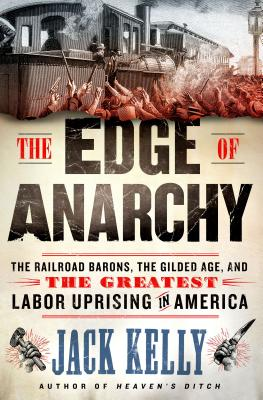 The Edge of Anarchy: The Railroad Barons, the Gilded Age, and the Greatest Labor Uprising in America Cover Image