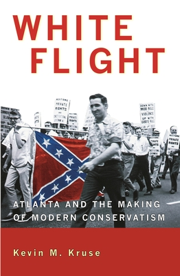 White Flight: Atlanta and the Making of Modern Conservatism (Politics and Society in Modern America #89) Cover Image