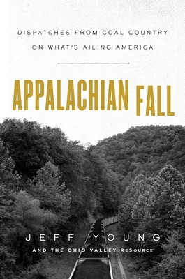 Appalachian Fall: Dispatches from Coal Country on What's Ailing America Cover Image