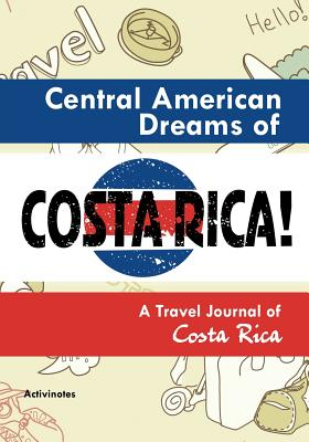 Central American Dreams of Costa Rica! A Travel Journal of Costa Rica Cover Image