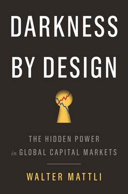Darkness by Design: The Hidden Power in Global Capital Markets Cover Image