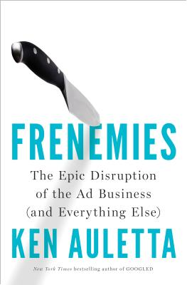 Frenemies: The Epic Disruption of the Ad Business (and Everything Else) Cover Image