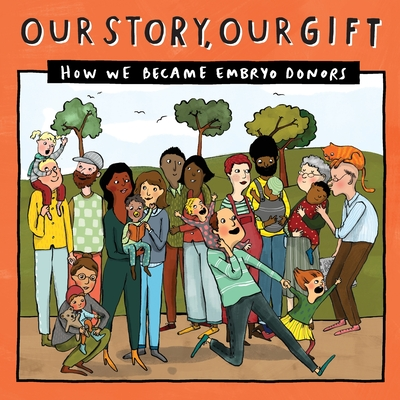 Our Story, Our Gift (030): HOW WE BECAME EMBRYO DONORS (known recipient) Cover Image