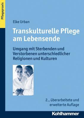 Transkulturelle Pflege Am Lebensende: Umgang Mit Sterbenden Und Verstorbenen Unterschiedlicher Religionen Und Kulturen (Pflegepraxis #2) Cover Image