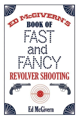 Ed McGivern's Book of Fast and Fancy Revolver Shooting Cover Image