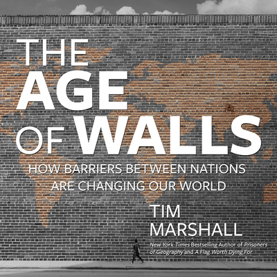 The Age of Walls: How Barriers Between Nations Are Changing Our World Cover Image
