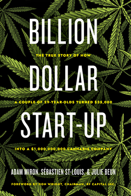 Billion Dollar Start-Up: The True Story of How a Couple of 29-Year-Olds Turned $35,000 Into a $1,000,000,000 Cannabis Company Cover Image