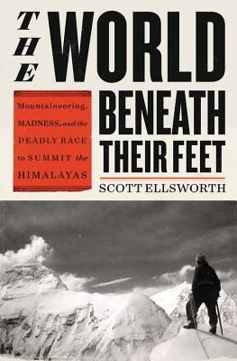 The World Beneath Their Feet: Mountaineering, Madness, and the Deadly Race to Summit the Himalayas Cover Image