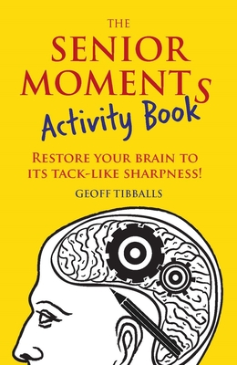 The Senior Moments Activity Book: Restore Your Brain to Its Tack-like Sharpness! Cover Image