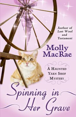 Spinning in Her Grave (Haunted Yarn Shop Mystery) Cover Image