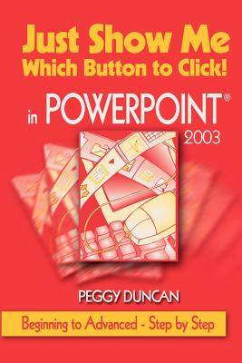 Just Show Me Which Button to Click! in PowerPoint 2003 Cover