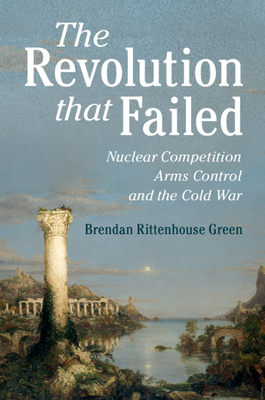 The Revolution That Failed: Nuclear Competition, Arms Control, and the Cold War Cover Image