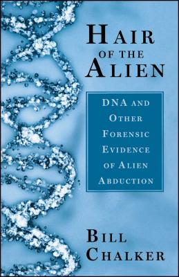 Hair of the Alien: DNA and Other Forensic Evidence of Alien Abductions Cover Image