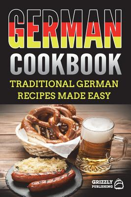 German Cookbook: Traditional German Recipes Made Easy Cover Image