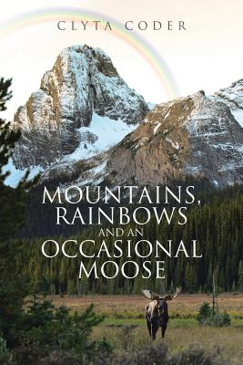 Mountains, Rainbows and an Occasional Moose Cover Image