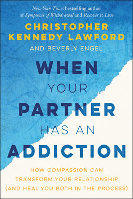 When Your Partner Has an Addiction: How Compassion Can Transform Your Relationship (and Heal You Both in the Process) Cover Image