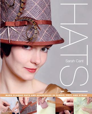 Hats!: Make Classic Hats and Headpieces in Fabric, Felt, and Straw Cover Image
