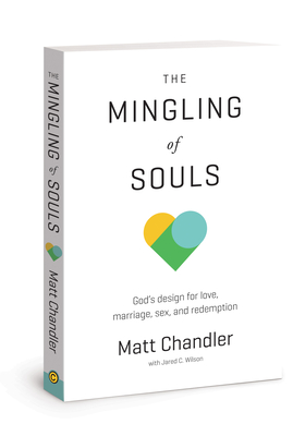 The Mingling of Souls: God's Design for Love, Marriage, Sex, and Redemption Cover Image