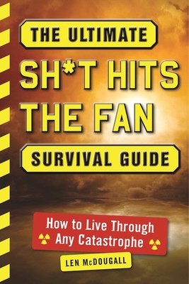 The Ultimate Sh*t Hits the Fan Survival Guide: How to Live Through Any Catastrophe Cover Image