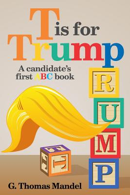 T is for Trump: A candidate's first ABC book Cover Image