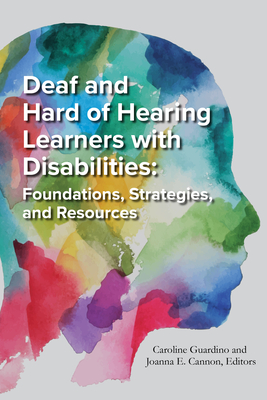 Deaf and Hard of Hearing Learners with Disabilities: Foundations, Strategies, and Resources Cover Image