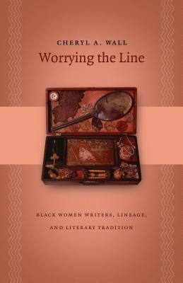 Worrying the Line: Black Women Writers, Lineage, and Literary Tradition (Gender and American Culture) Cover Image