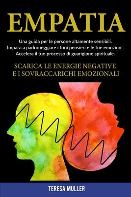 Empatia: Una guida per le persone altamente sensibili. Impara a padroneggiare i tuoi pensieri e le tue emozioni. Accelera il tu Cover Image