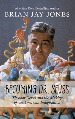 Becoming Dr. Seuss: Theodor Geisel and the Making of an American Imagination Cover Image