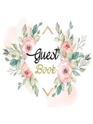 Guest Book: Floral Sign-In Guestbook, Birthday, Bridal Shower, Wedding, Baby Shower And Anniversary Guest Book and More, Sign In B Cover Image