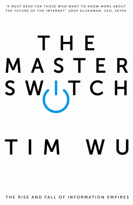 Master Switch: The Rise and Fall of Information Empires cover