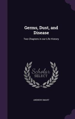 Germs, Dust, and Disease: Two Chapters in Our Life History Cover Image
