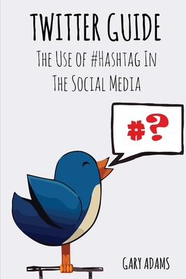 Twitter Guide: The Use of #Hashtag In The Social Media Cover Image