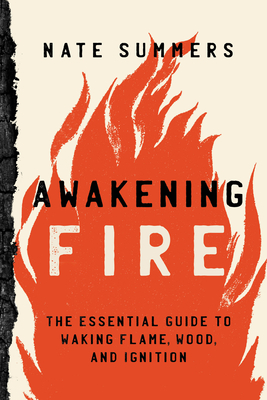 Awakening Fire: An Essential Guide to Waking Flame, Wood, and Ignition Cover Image