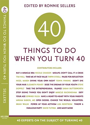 Forty Things to Do When You Turn Forty: 40 Experts on the Subject of Turning 40 Cover Image