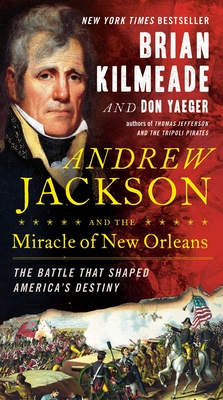 Andrew Jackson and the Miracle of New Orleans: The Battle That Shaped America's Destiny Cover Image