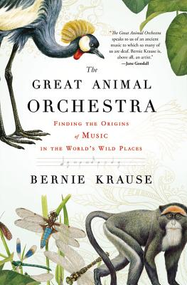 The Great Animal Orchestra: Finding the Origins of Music in the World's Wild Places Cover Image