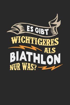 Es gibt wichtigeres als Biathlon nur was?: Notizbuch A5 liniert 120 Seiten, Notizheft / Tagebuch / Reise Journal, perfektes Geschenk für Biatlethen Cover Image