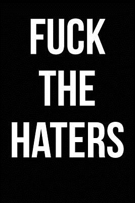 Fuck The Haters: Blank Lined Journal Cover Image