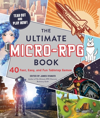 The Ultimate Micro-RPG Book: 40 Fast, Easy, and Fun Tabletop Games (The Ultimate RPG Guide Series ) Cover Image
