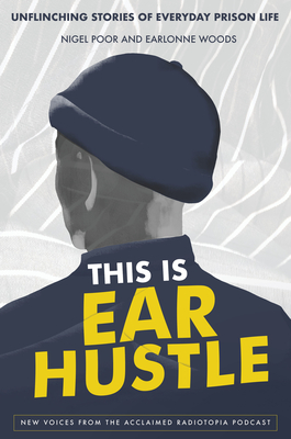 This Is Ear Hustle: Unflinching Stories of Everyday Prison Life Cover Image