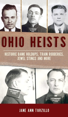 Ohio Heists: Historic Bank Holdups, Train Robberies, Jewel Stings and More (True Crime) Cover Image