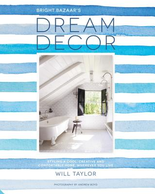 Dream Decor: Styling a Cool, Creative and Comfortable Home, Wherever You Live Cover Image