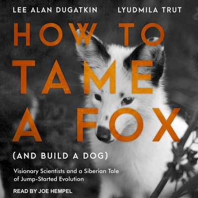 How to Tame a Fox (and Build a Dog) Lib/E: Visionary Scientists and a Siberian Tale of Jump-Started Evolution Cover Image