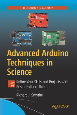 Advanced Arduino Techniques in Science: Refine Your Skills and Projects with PCs or Python-Tkinter Cover Image