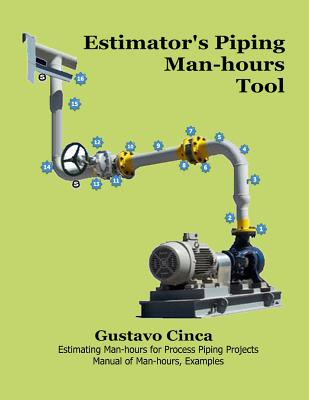 Estimator's Piping Man-hours Tool: Estimating Man-hours for Process Piping Projects. Manual of man-hours, Examples Cover Image